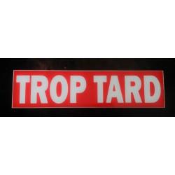 TROP TARD rouge et blanc 10 x 40 cm